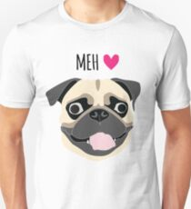 Pug is Love! Pug is Life! Pug is Meh! T-Shirt
