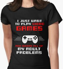 I JUST WANT TO PLAY VIDEOGAMES Women's Fitted T-Shirt