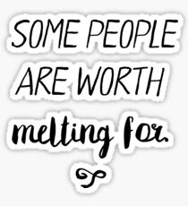 Some people are worth melting for Sticker