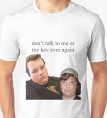 Don't Talk to Me or My Kev Ever Again Unisex T-Shirt