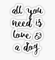 All you need is love & a dog Sticker