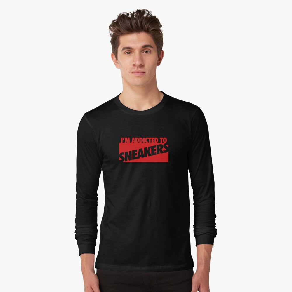 I'm Addicted to Sneakers Long Sleeve T-Shirt