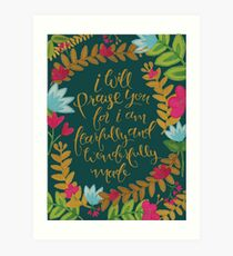 I Will Praise You For I Am Fearfully And Wonderfully Made Art Print