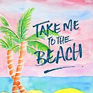 Take Me to the Beach Palm Trees Watercolor Painting by Beverly Claire Kaiya