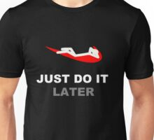 Just do it... later Unisex T-Shirt