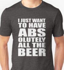 I just want to have ABSolutely all the beer Unisex T-Shirt