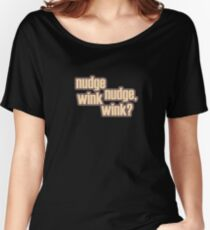 Nudge nudge, wink wink? Women's Relaxed Fit T-Shirt