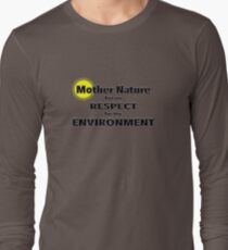 Mother Nature has no RESPECT for the ENVIRONMENT T-Shirt