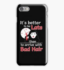 It's better to be late than to arrive with bad hair iPhone Case/Skin