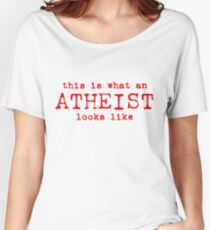 What An Atheist Looks Like (rtext) Women's Relaxed Fit T-Shirt