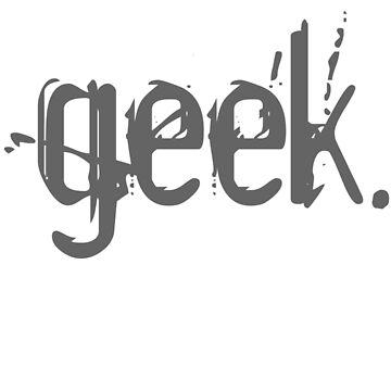 geek. -  by geekuniverse