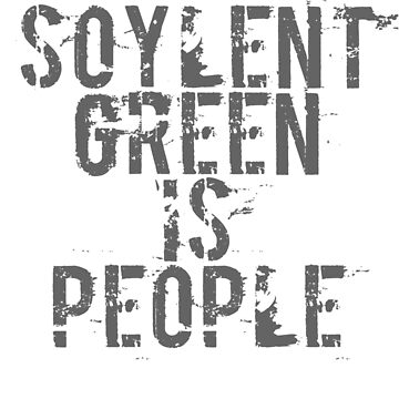 Soylent Green is People - Geek  by geekuniverse