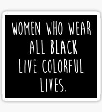 Women who wear all black live colorful lives Sticker