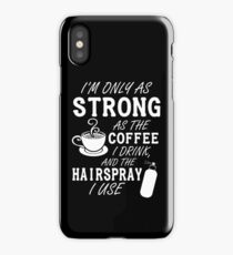 I'm as strong as the coffee I drink and the hairspray I use iPhone Case