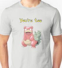 You're too Slowbro Unisex T-Shirt