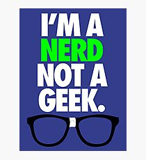 I'M A NERD NOT A GEEK. Photographic Print
