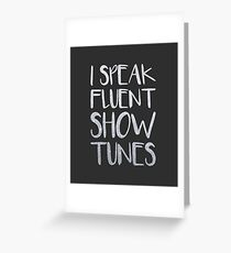 I Speak Fluent Showtunes Greeting Card