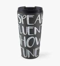 I Speak Fluent Showtunes Travel Mug
