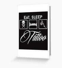 EAT,SLEEP, TATTOO Greeting Card