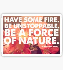 Have Some Fire, Be Unstoppable, Be A Force Of Nature.  Sticker