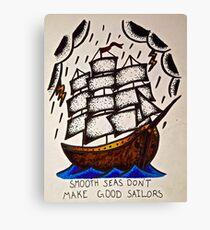 Smooth Seas Don't Make Good Sailors Canvas Print