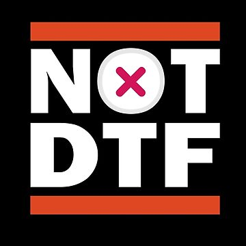 NOT DTF by leftofenter
