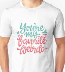 You're my favorite weirdo Unisex T-Shirt