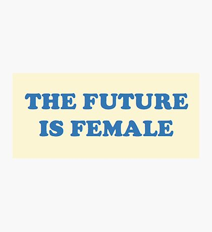 The Future is Female Photographic Print