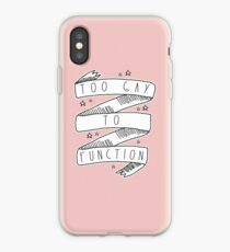 Too Gay to Function iPhone Case