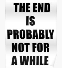 The end is probably not for a while (black) Poster