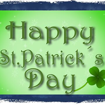 Happy Saint Patrick day by Mallorys