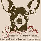 Chihuahua Dog My Sunshine Poem by ironydesigns