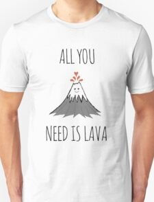 ALL YOU NEED IS LAVA ! T-Shirt