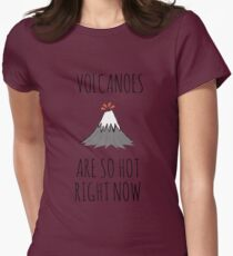 Volcanoes are so hot right now Womens Fitted T-Shirt