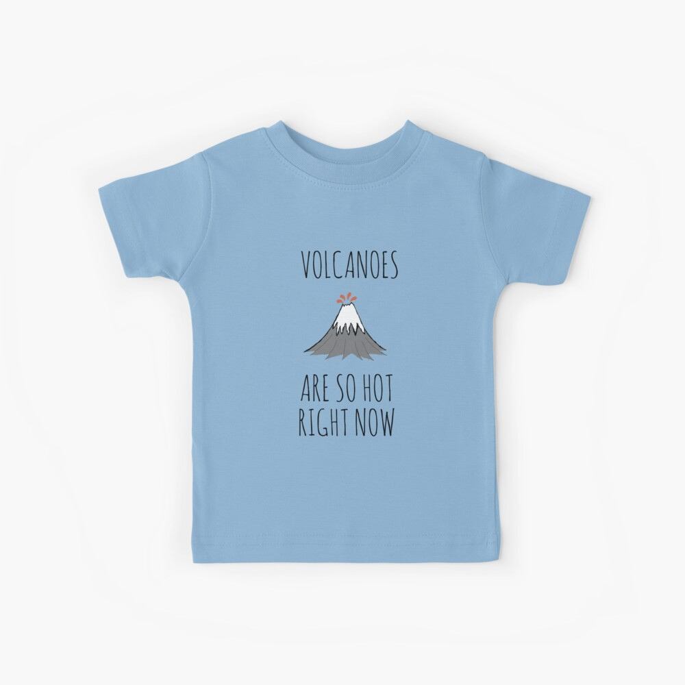 Volcanoes are so hot right now Kids T-Shirt