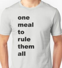 one meal to rule them all T-Shirt