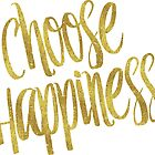 Choose Happiness Gold Faux Foil Metallic Glitter Inspirational Quote  by SilverSpiral