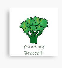 You are my Broccoli Canvas Print