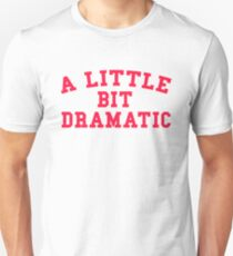 A LITTLE BIT DRAMATIC T-Shirt