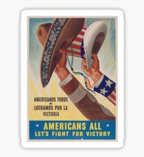 Americans All. Americanos Todos. Let's Fight for Victory.  - Vintage retro ww2 propaganda poster Sticker