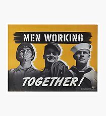 """""""Men Working Together!""""  - Vintage retro ww2 armed forces military propaganda poster Photographic Print"""
