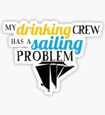 My Drinking Crew Has a Sailing Problem Sticker