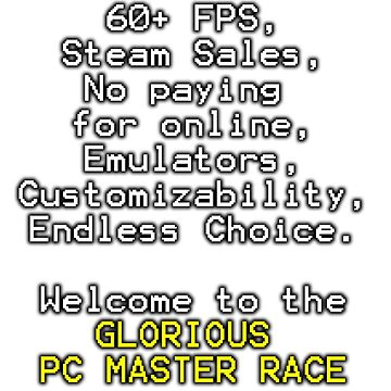 Why PC Master Race? by marksman46