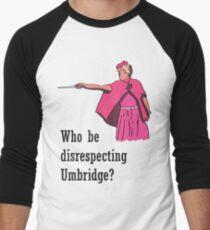 """""""Who be disrespecting Umbridge?"""" Men's Baseball ¾ T-Shirt"""