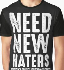 Need New Haters The Old Ones Became Fans T Shirt Graphic T-Shirt
