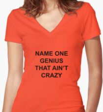 Name one genius that ain't crazy Women's Fitted V-Neck T-Shirt