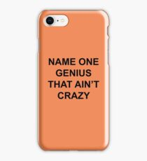 Name one genius that ain't crazy iPhone Case/Skin