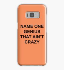 Name one genius that ain't crazy Samsung Galaxy Case/Skin