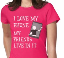 I Love My Phone My Friends Live In It T Shirt Womens Fitted T-Shirt