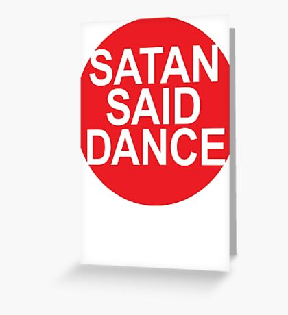 SATAN SAID DANCE  Greeting Card